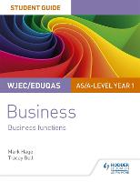 WJEC/Eduqas AS/A-level Year 1 Business Student Guide 2: Business Functions by Mark Hage, Tracey Bell