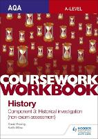 AQA A-level History Coursework Workbook: Component 3 Historical investigation (non-exam assessment) by Keith Milne