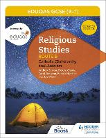 WJEC Eduqas GCSE (9-1) Religious Studies Route B: Catholic Christianity and Judaism by Andrew Barron, Deirdre Cleary, Patrick Harrison, Joy White