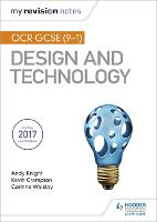 My Revision Notes: OCR GCSE (9-1) Design and Technology by Andy Knight, Kevin Crampton, Corinne Walkley