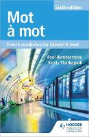 Mot a Mot Sixth Edition: French Vocabulary for Edexcel A-level by Paul Humberstone, Kirsty Thathapudi