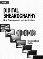 Digital Shearography New Developments and Applications by Lianxiang Yang, Xin Xie
