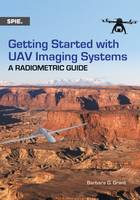Getting Started with UAV Imaging Systems A Radiometric Guide by Barbara G. Grant