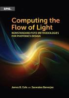 Computing the Flow of Light Nonstandard FDTD Methodologies for Photonics Design by James B. Cole, Saswatee Banerjee