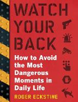 Watch Your Back How to Avoid the Most Dangerous Moments in Daily Life by Roger Eckstine