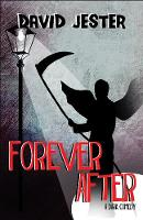Forever After A Dark Comedy by David Jester