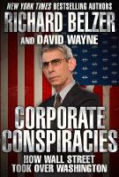 Corporate Conspiracies How Wall Street Took Over Washington by David Wayne