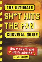 The Ultimate Sh*t Hits the Fan Survival Guide How to Live Through Any Catastrophe by Len McDougall