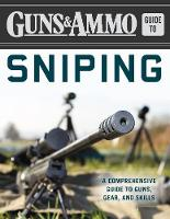 Guns & Ammo Guide to Sniping A Comprehensive Guide to Guns, Gear, and Skills by Eric R. Poole