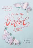 I've Got My Period. So What? by Clara Henry