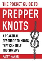 The Pocket Guide to Prepper Knots A Practical Resource to Knots That Can Help You Survive by Patty Hahne