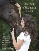 Horses That Save Lives True Stories of Physical, Emotional, and Spiritual Rescue by Cheryl Reed-Dudley