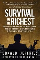 Survival of the Richest How the Corruption of the Marketplace and the Disparity of Wealth Created the Greatest Conspiracy of All by Donald Jeffries
