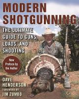 Modern Shotgunning The Ultimate Guide to Guns, Loads, and Shooting by Dave Henderson, Jim Zumbo