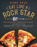 Eat Like a Rock Star More Than 100 Recipes from Rock `n' Roll's Greatest by Mark Bego, Mary Wilson