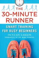 The 30-Minute Runner Smart Training for Busy Beginners by Duncan Larkin, Dr. Mike Moreno