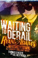Waiting to Derail Ryan Adams and Whiskeytown, Alt-Country's Brilliant Wreck by Thomas O'Keefe