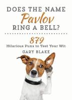 Does the Name Pavlov Ring a Bell? 879 Hilarious Puns to Test Your Wit by Gary Blake