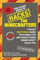 The Giant Book of Hacks for Minecrafters A Giant Unofficial Guide Featuring Tips and Tricks Other Guides Won't Teach You by Megan Miller