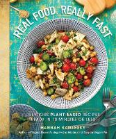 Real Food, Really Fast Delicious Plant-Based Recipes Ready in 10 Minutes or Less by Hannah Kaminsky