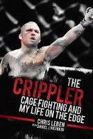 The Crippler Cage Fighting and My Life on the Edge by Chris Leben, Daniel J. Patinkin