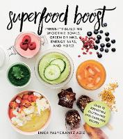 Superfood Boost Immunity-Building Smoothie Bowls, Green Drinks, Energy Bars, and More! by Erica Palmcrantz Aziz