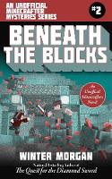 Beneath the Blocks The Unofficial Minecraft Mysteries Series, Book Two by Morgan