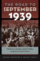 The Road to September 1939 Polish Jews, Zionists, and the Yishuv on the Eve of World War II by Jehuda Reinharz, Yaacov Shavit