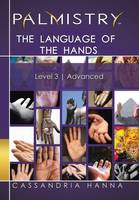 Palmistry The Language of the Hands: Level 3 Advanced by Cassandria Hanna