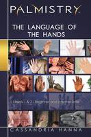 Palmistry The Language of the Hands: Levels 1 and 2-Beginner and Intermediate by Cassandria Hanna