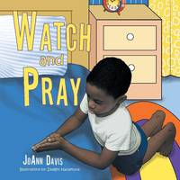 Watch and Pray (A Book for Children) Ages 3-8 by Joann Davis