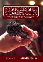 The Successful Speaker's Guide Assess Your Strengths, Find Your Tools, and Enhance Your Confidence by Richard Bukoski