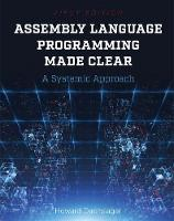 Assembly Language Programming Made Clear A Systemic Approach by Howard Dachslager
