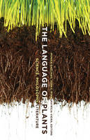 The Language of Plants Science, Philosophy, Literature by Monica Gagliano
