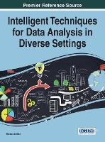 Intelligent Techniques for Data Analysis in Diverse Settings by Numan Celebi