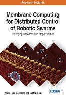 Membrane Computing for Distributed Control of Robotic Swarms Emerging Research and Opportunities by Andrei George Florea, Catalin Buiu