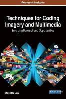 Techniques for Coding Imagery and Multimedia Emerging Research and Opportunities by Shalin Hai-Jew