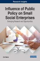 Influence of Public Policy on Small Social Enterprises Emerging Research and Opportunities by Chi Maher