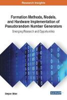 Formation Methods, Models, and Hardware Implementation of Pseudorandom Number Generators: Emerging Research and Opportunities by Stepan Bilan