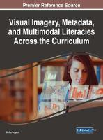 Visual Imagery, Metadata, and Multimodal Literacies Across the Curriculum by Anita August