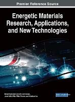 Energetic Materials Research, Applications, and New Technologies by Rene Francisco Boschi Goncalves