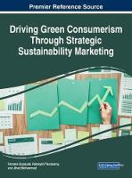 Driving Green Consumerism Through Strategic Sustainability Marketing by Farzana Quoquab