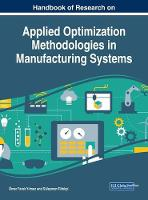 Handbook of Research on Applied Optimization Methodologies in Manufacturing Systems by OEmer Faruk Y?lmaz