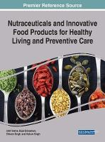 Nutraceuticals and Innovative Food Products for Healthy Living and Preventive Care by Amit Verma