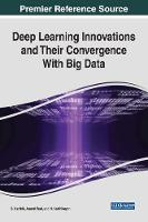Deep Learning Innovations and Their Convergence With Big Data by S. Karthik, Anand Paul, N. Karthikeyan