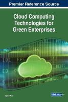 Cloud Computing Technologies for Green Enterprises by Kashif Munir