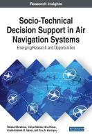 Socio-Technical Decision Support in Air Navigation Systems: Emerging Research and Opportunities by Tetiana Shmelova, Yuliya Sikirda, Nina Rizun, Abdel-Badeeh M. Salem