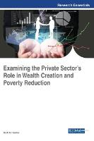 Examining the Private Sector's Role in Wealth Creation and Poverty Reduction by Scott A. Hipsher