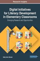 Digital Initiatives for Literacy Development in Elementary Classrooms Emerging Research and Opportunities by Sally Ann Brown