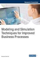 Modeling and Simulation Techniques for Improved Business Processes by Maryam Ebrahimi